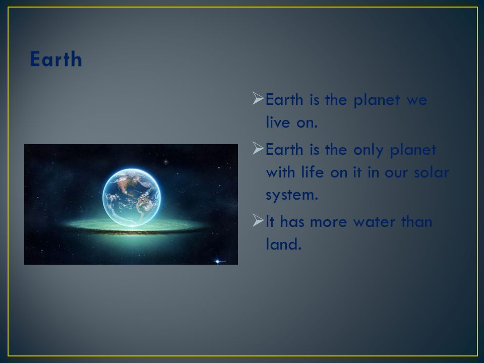 Earth Earth is the planet we live on.