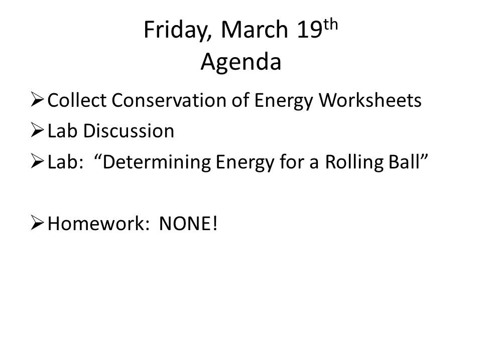 Friday March 19th Agenda Collect Conservation of Energy – Conservation of Mass Worksheet