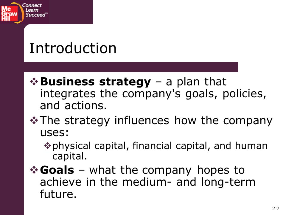 Introduction Business strategy – a plan that integrates the company s goals, policies, and actions.