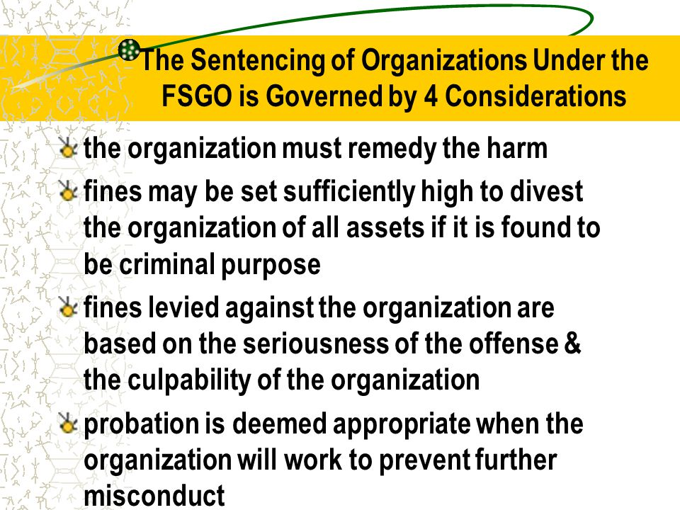 The Sentencing of Organizations Under the FSGO is Governed by 4 Considerations