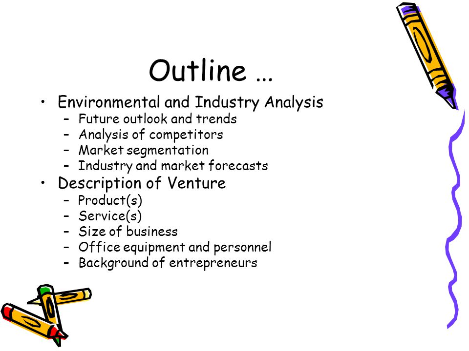 Outline … Environmental and Industry Analysis Description of Venture