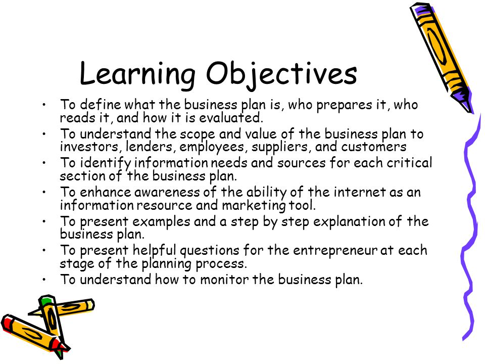 Learning Objectives To define what the business plan is, who prepares it, who reads it, and how it is evaluated.