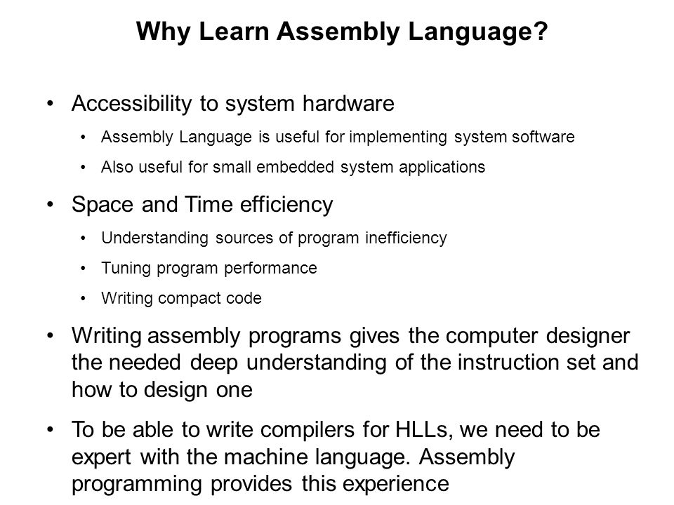 why learn assembly language Is being written while i'm learning the language i am learning assembly from reading why windows assembly language programs can be written windows assembly.