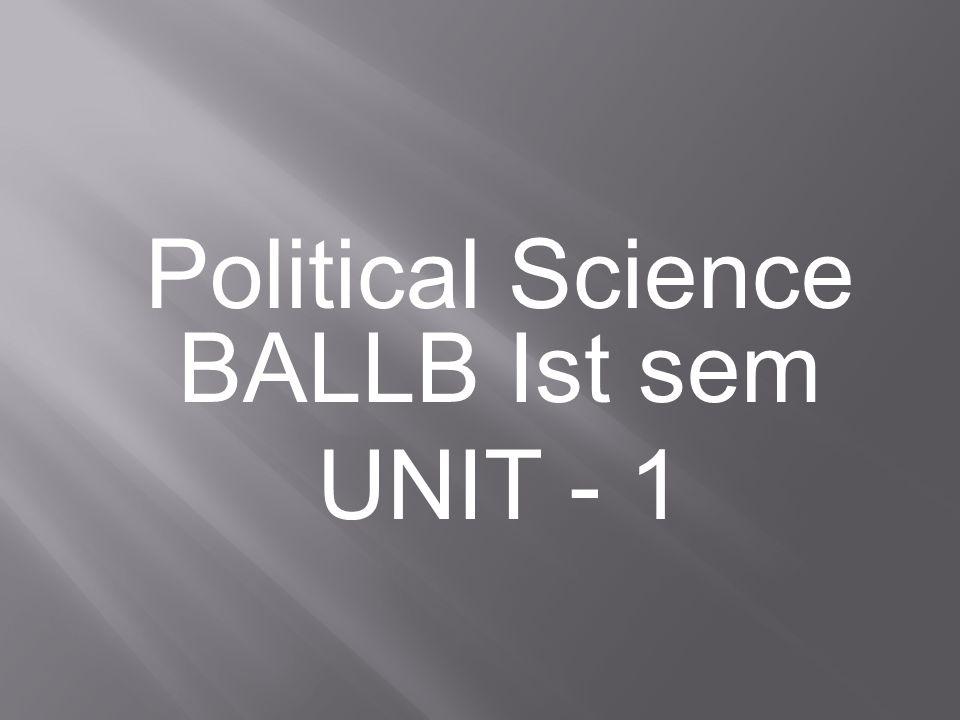 Political Science BALLB Ist sem UNIT - 1