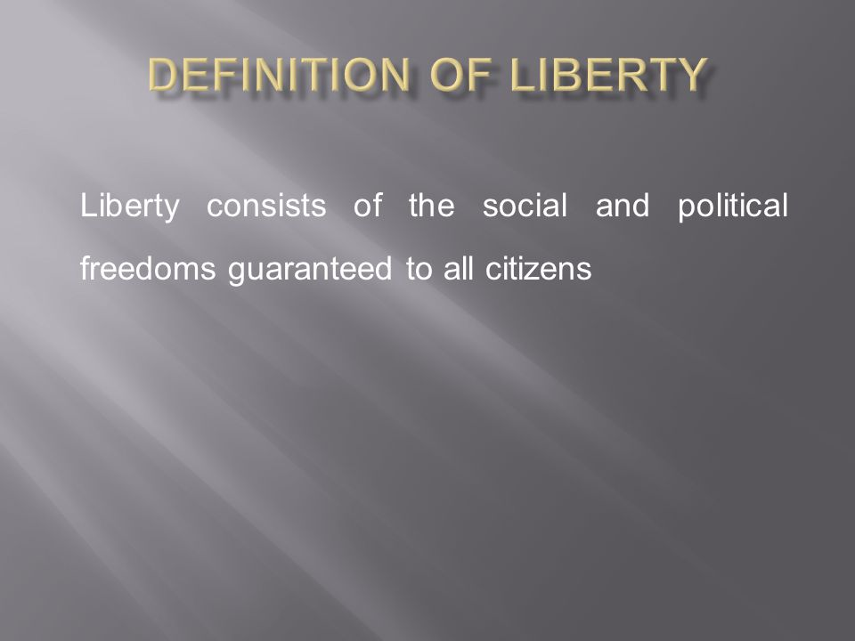 Definition of Liberty Liberty consists of the social and political freedoms guaranteed to all citizens.