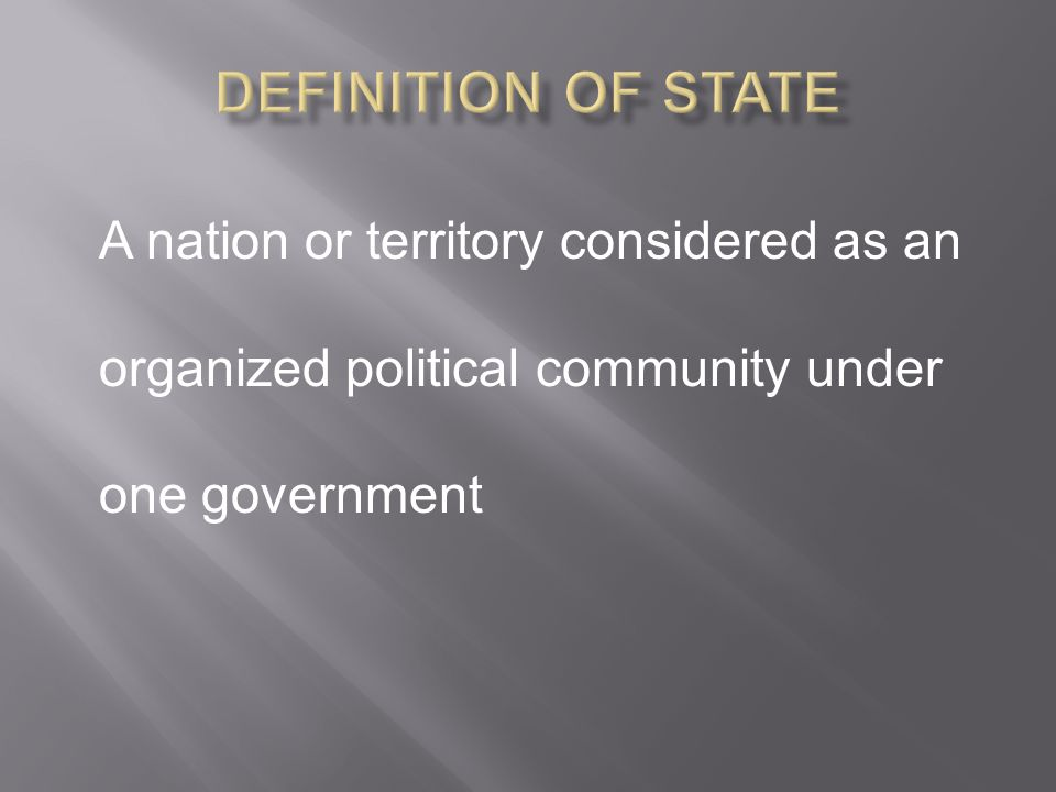Definition of State A nation or territory considered as an organized political community under one government.
