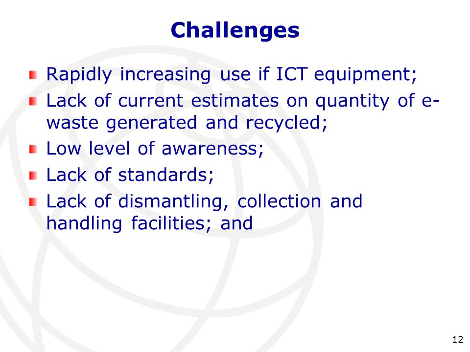 Challenges Rapidly increasing use if ICT equipment;