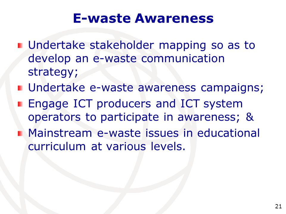 E-waste Awareness Undertake stakeholder mapping so as to develop an e-waste communication strategy;