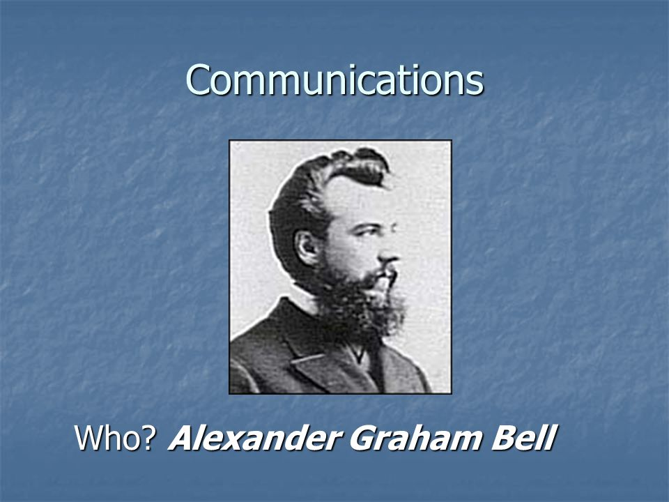Communications Who Alexander Graham Bell