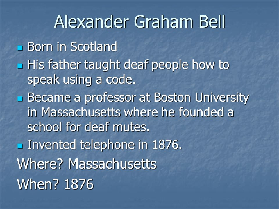 Alexander Graham Bell Where Massachusetts When 1876 Born in Scotland