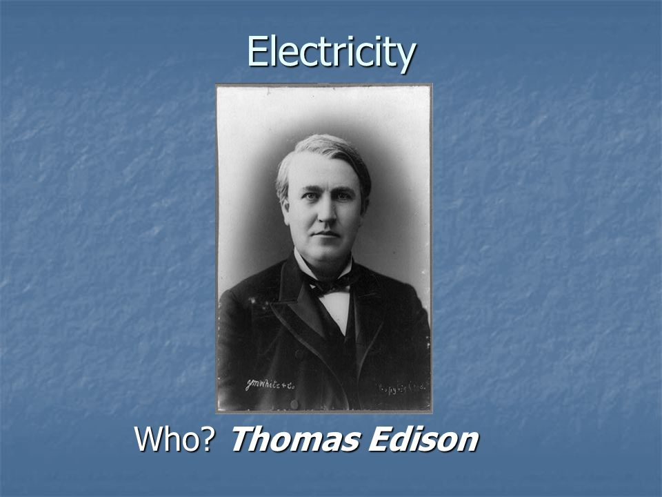 Electricity Who Thomas Edison