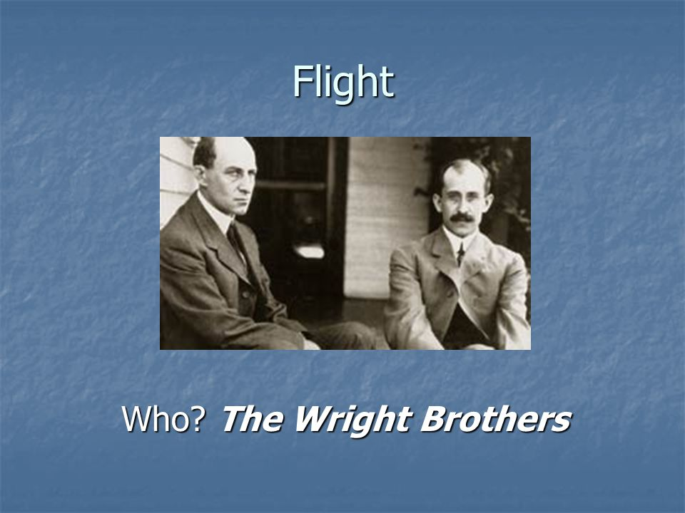 Flight Who The Wright Brothers