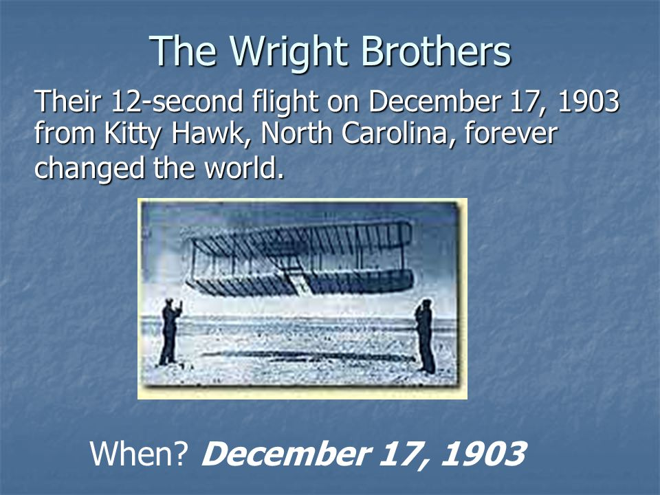 The Wright Brothers When December 17, 1903