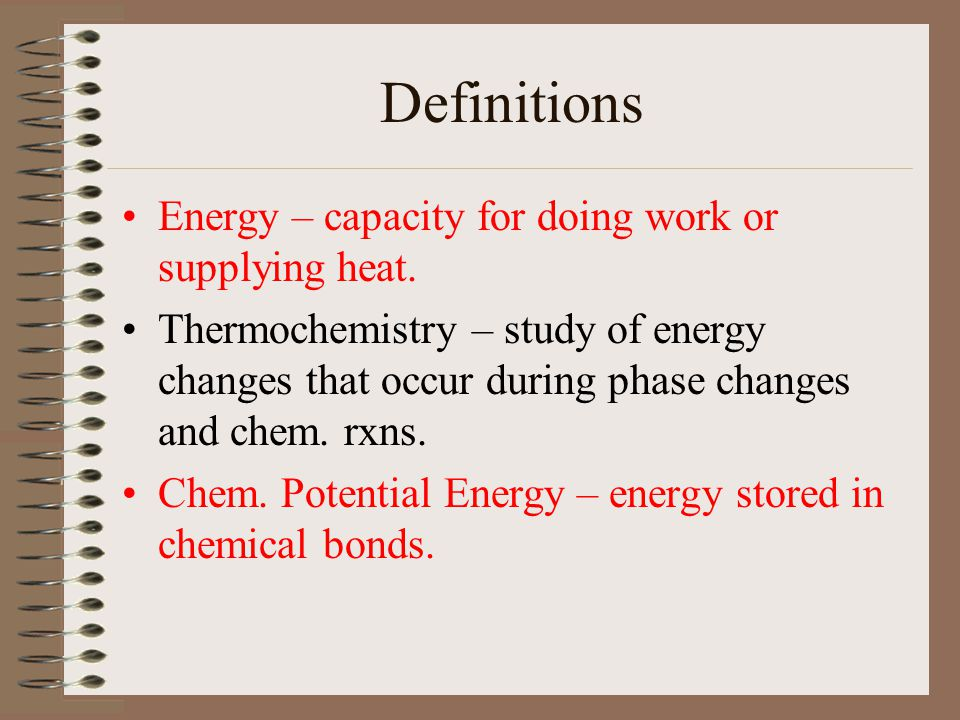 Definitions Energy – capacity for doing work or supplying heat.