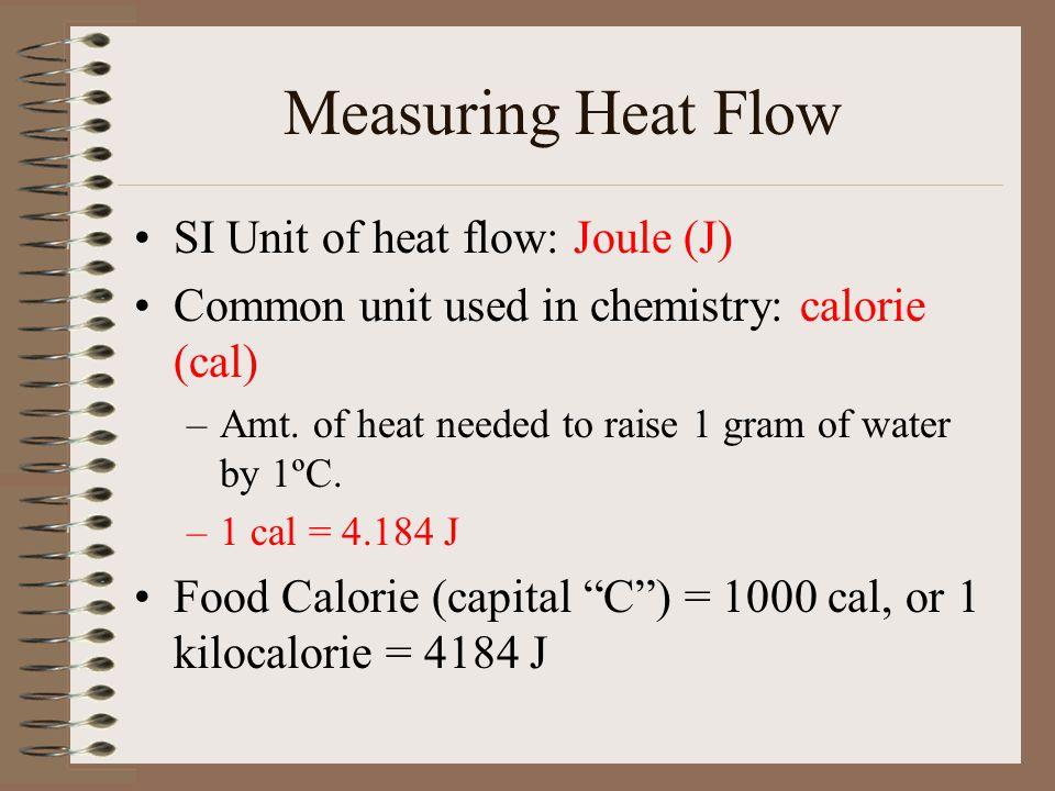 Measuring Heat Flow SI Unit of heat flow: Joule (J)