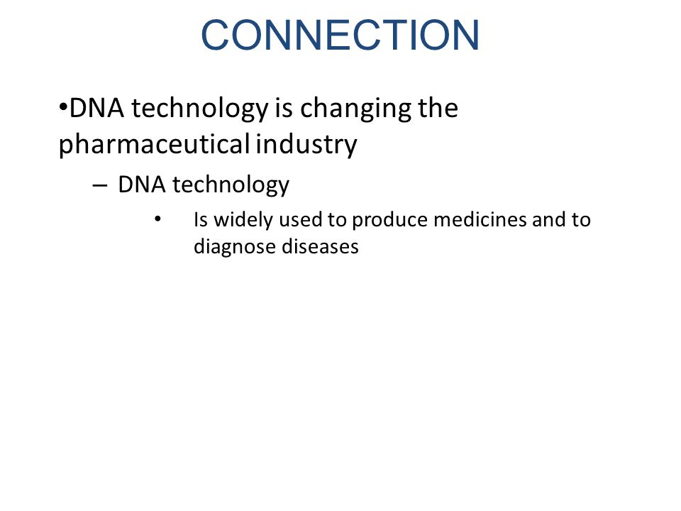 CONNECTION DNA technology is changing the pharmaceutical industry