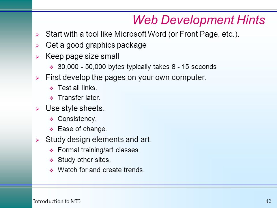 Web Development Hints Start with a tool like Microsoft Word (or Front Page, etc.). Get a good graphics package.