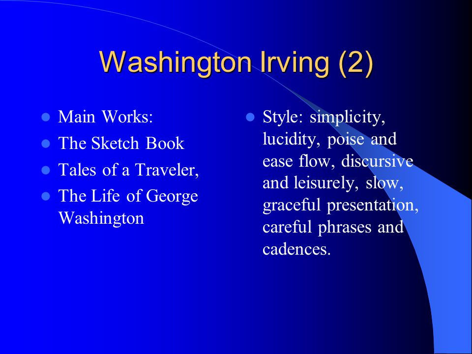 washington and irving and biography and timeline and essay Washington irving has been named in numerous neh grants over the years neh has provided $354,990 in support to ramapo college of new jersey for four one-week teacher workshops on the hudson river in the 19th century and the modernization of america.