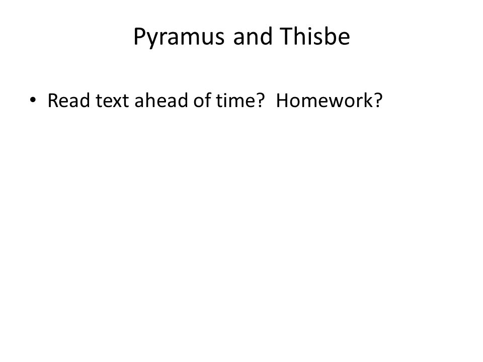 pyramus and thisbe essay questions Comparison essay romeo and juliet now that you have finished reading romeo and juliet, which is shakespeare's retelling of the legend of pyramus and thisbe some questions to address in your essay are: what plot devices.