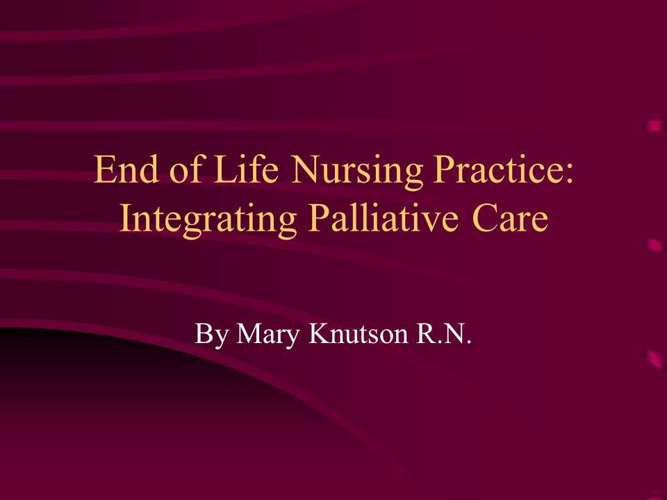 End of Life Nursing Practice: Integrating Palliative Care