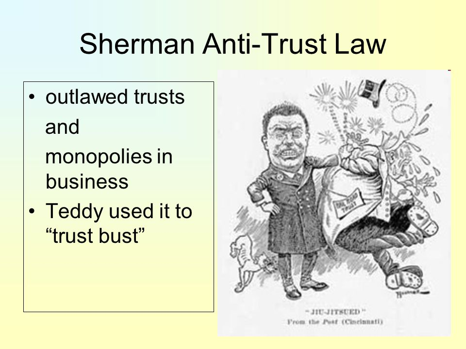 sherman anti trust act constitutional law Unions also demanded exemption from the antitrust laws congress enacted the  sherman antitrust act in 1890, which outlawed every  programs at hillsdale  college's kirby center for constitutional studies and citizenship.