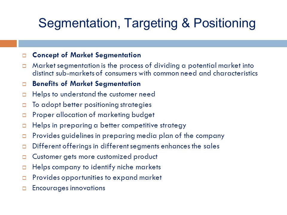 segmenting targeting and positioning Below a generic process-data model is given for the whole process of segmenting and positioning as a basis of deciding on the most effective marketing strategy and marketing mix this model consists of the three main activities: segmenting, targeting and positioning.