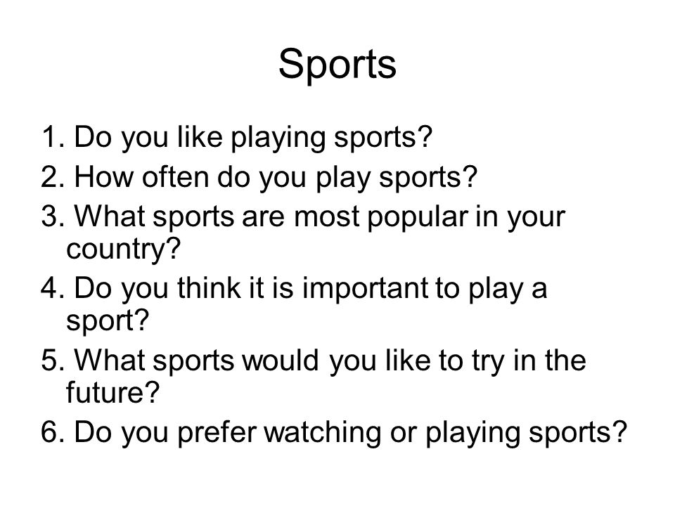 Sports 1. Do you like playing sports 2. How often do you play sports