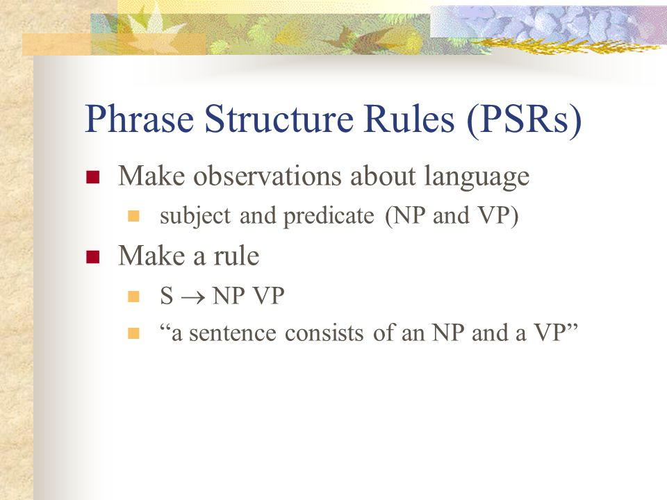 Phrase Structure Rules (PSRs)
