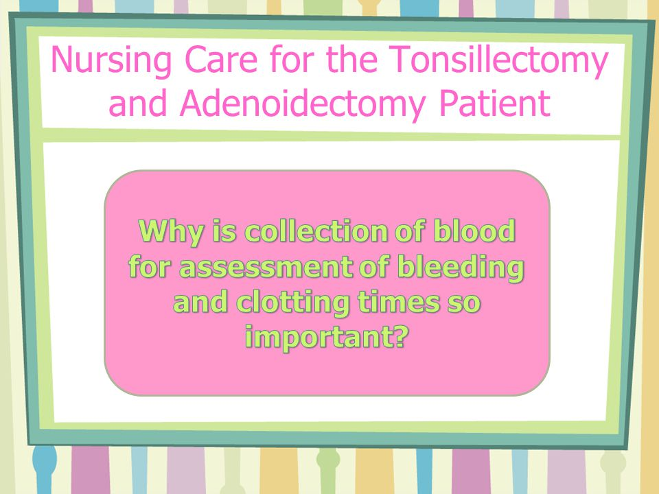 Nursing Care of the Pediatric Individual with a  of Post tonsillectomy position prone
