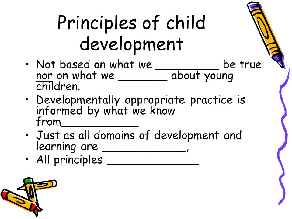 child development principles Here are child development stages in which development of the child depends basically, child development refers to the process in which human being typically grows and mature from infancy to adult the different stages of growth and development are measured include physical growth, social growth and cognitive growth.