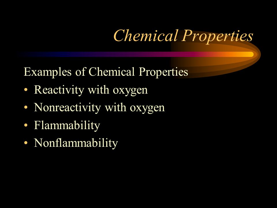 examples of chemical properties They'll learn that chemical changes result in new substances with different  properties, and they will use evidence to support that a chemical change has  taken.