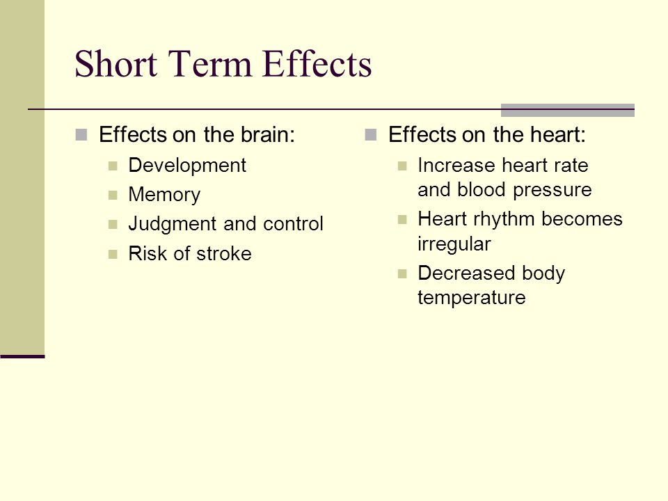 Short Term Effects Effects on the brain: Effects on the heart:
