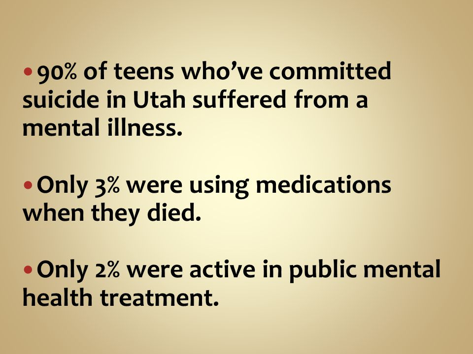 90% of teens who've committed suicide in Utah suffered from a mental illness.