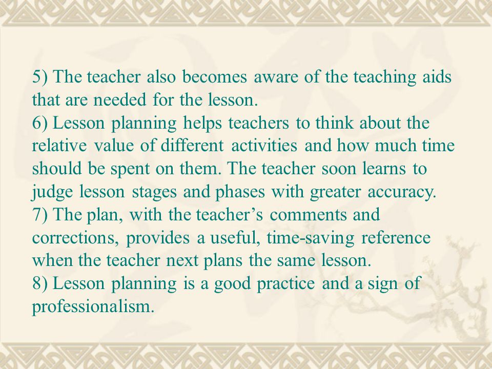 5) The teacher also becomes aware of the teaching aids that are needed for the lesson.