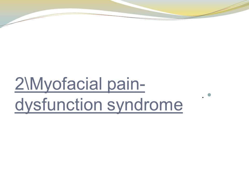 2\Myofacial pain-dysfunction syndrome