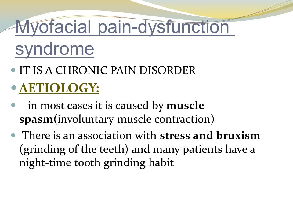 Myofacial pain-dysfunction syndrome