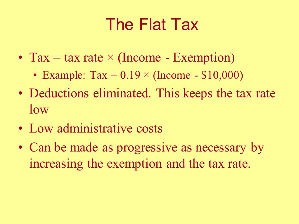 The Flat Tax Tax = tax rate × (Income - Exemption)