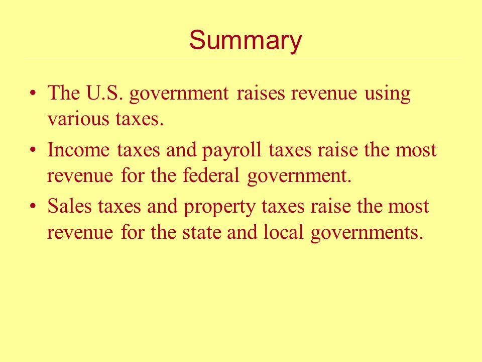 Summary The U.S. government raises revenue using various taxes.