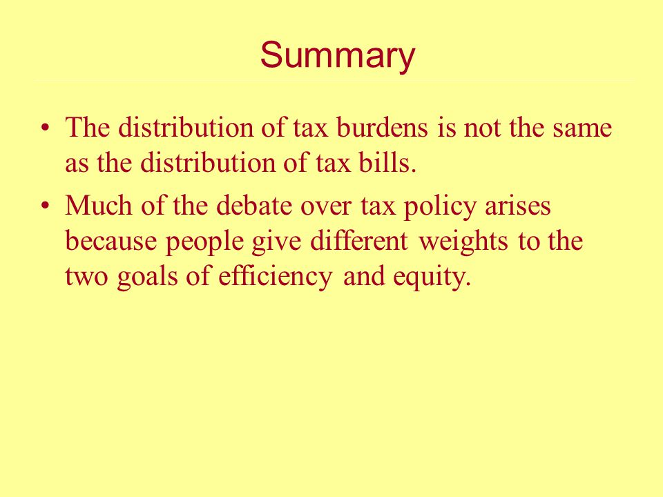 Summary The distribution of tax burdens is not the same as the distribution of tax bills.