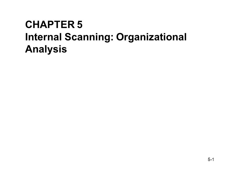 internal scanning Strategic management internal scanning and organizational analysis organizational analysis organizational analysis concerned with identifying and.