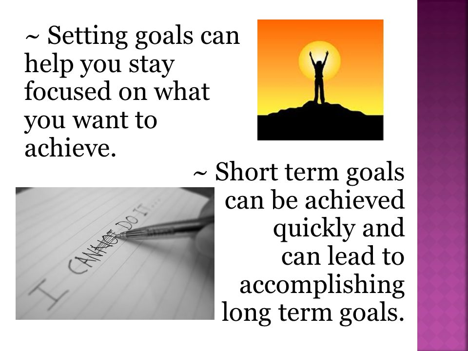 ~ Setting goals can help you stay focused on what you want to achieve.