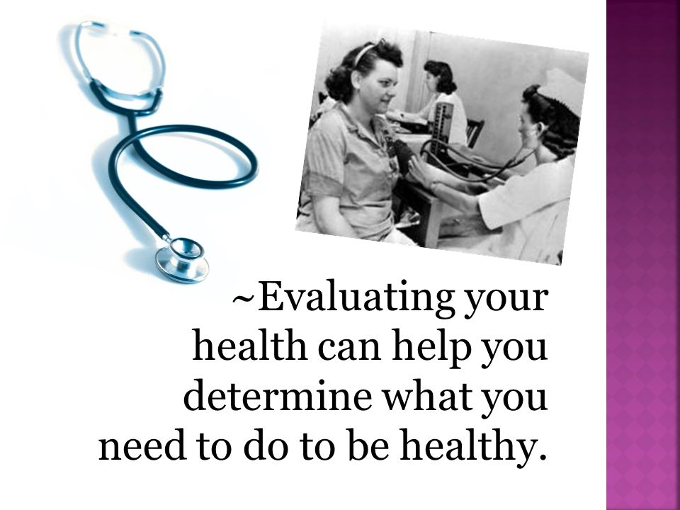 ~Evaluating your health can help you determine what you need to do to be healthy.