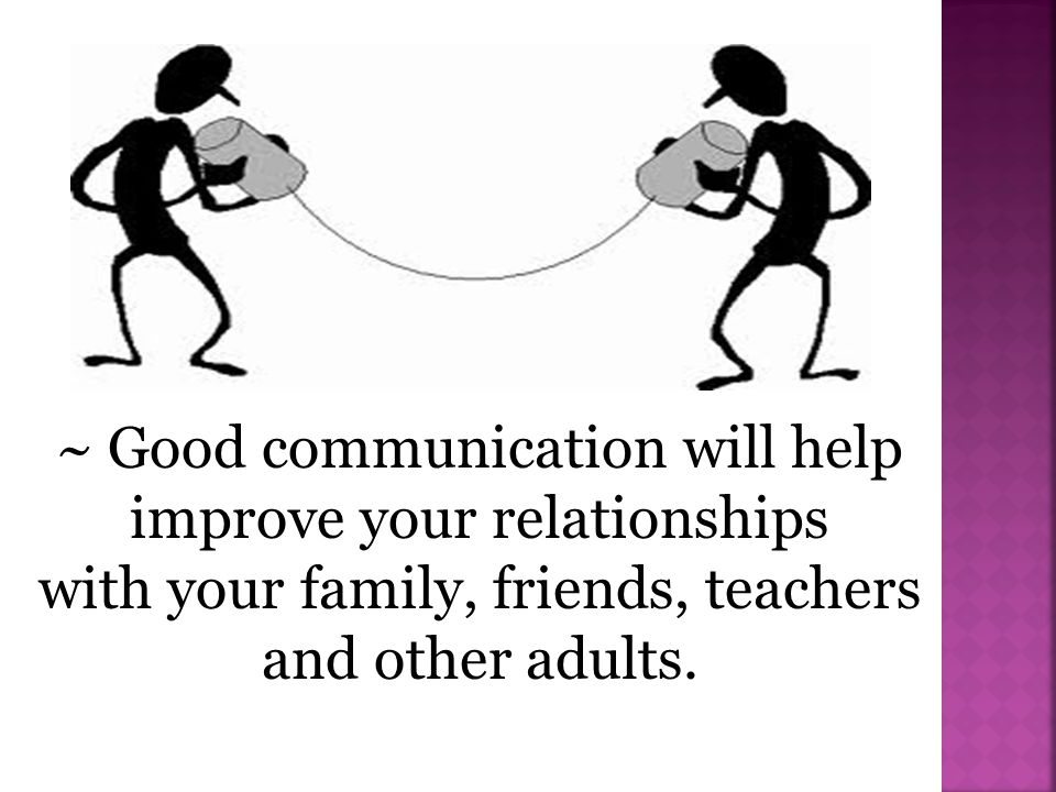~ Good communication will help improve your relationships