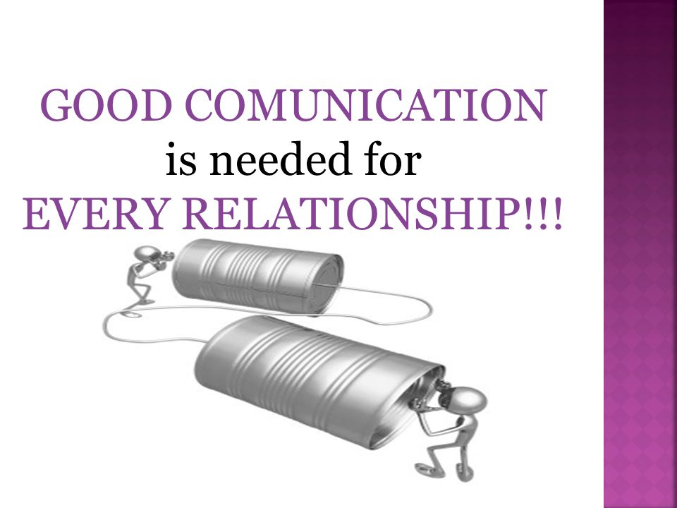 GOOD COMUNICATION is needed for EVERY RELATIONSHIP!!!