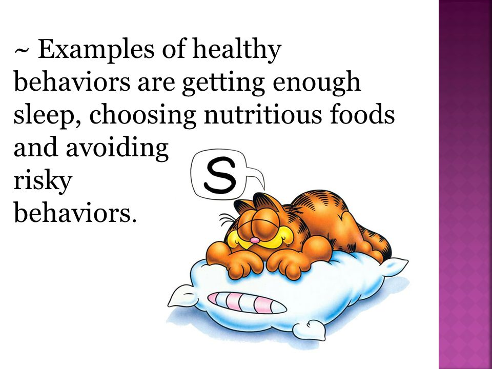 ~ Examples of healthy behaviors are getting enough sleep, choosing nutritious foods and avoiding