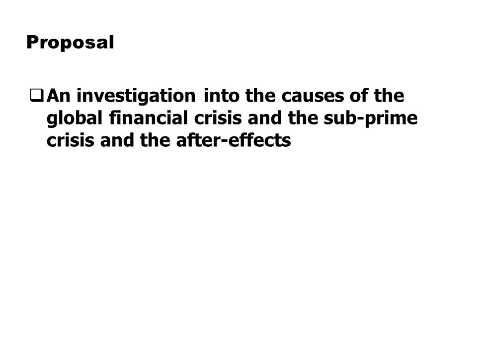 objectives of the study about global financial crisis Study on the economic impact of the greek crisis objective of the study and soon extending to a global scale, the world financial crisis has assumed the.