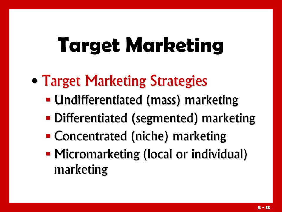 Target Marketing Choosing a Target-Marketing Strategy Requires Consideration of: Company resources.