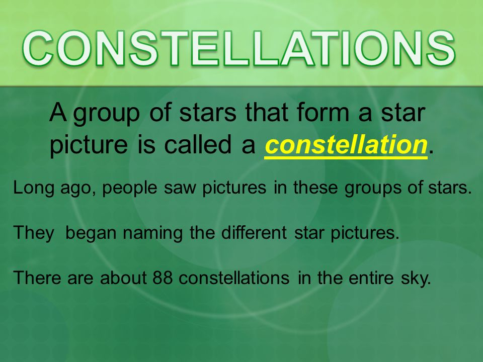 CONSTELLATIONS A group of stars that form a star