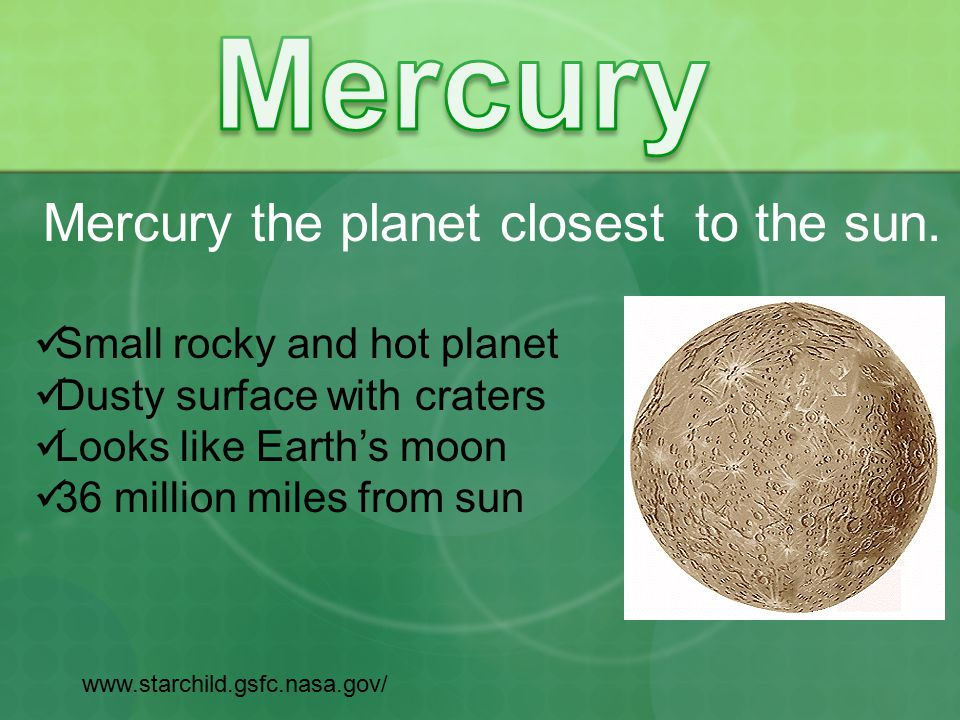 Mercury the planet closest to the sun.