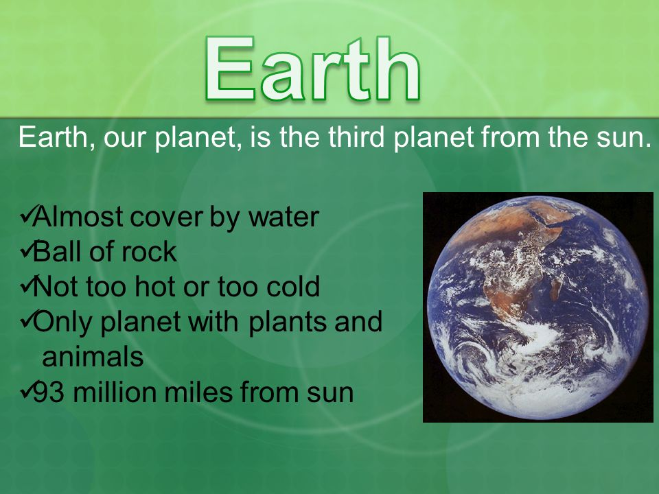 Earth, our planet, is the third planet from the sun.